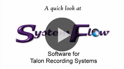A Quick Look at SystemFlow Software for Talon Recording Systems